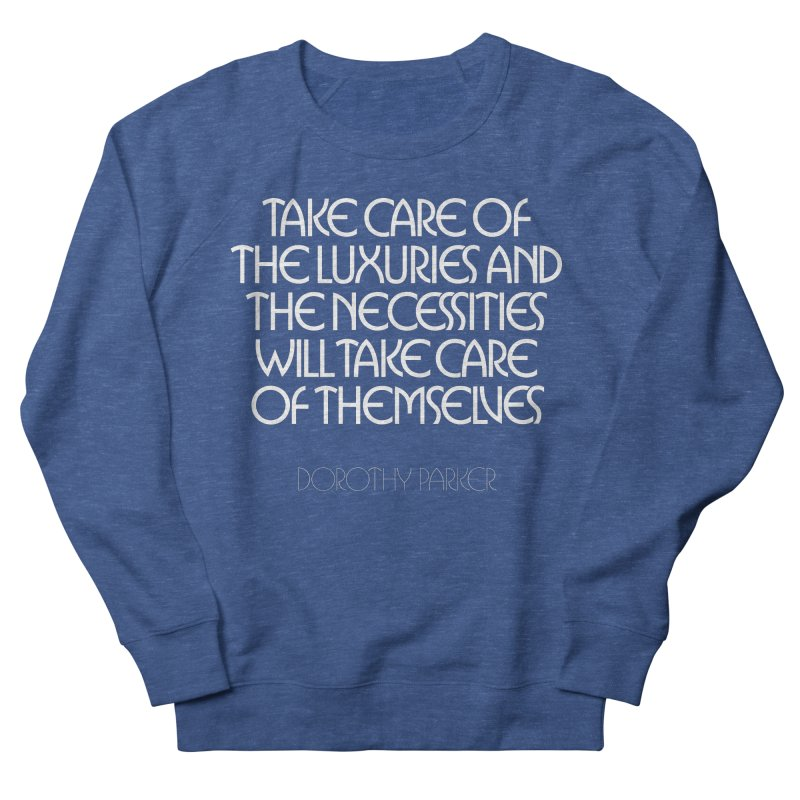 Take care of the luxuries... Women's French Terry Sweatshirt by Brett Jordan's Artist Shop