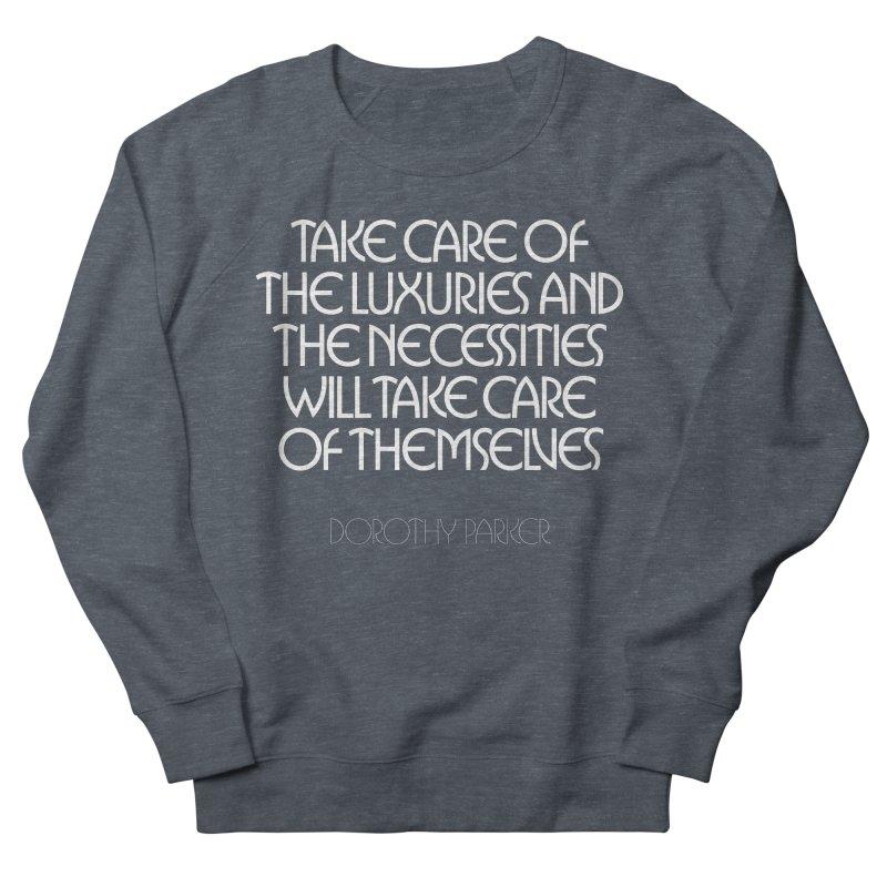 Take care of the luxuries... Women's Sweatshirt by Brett Jordan's Artist Shop