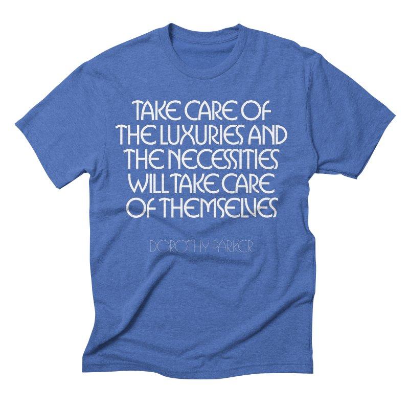 Take care of the luxuries... Men's Triblend T-Shirt by Brett Jordan's Artist Shop
