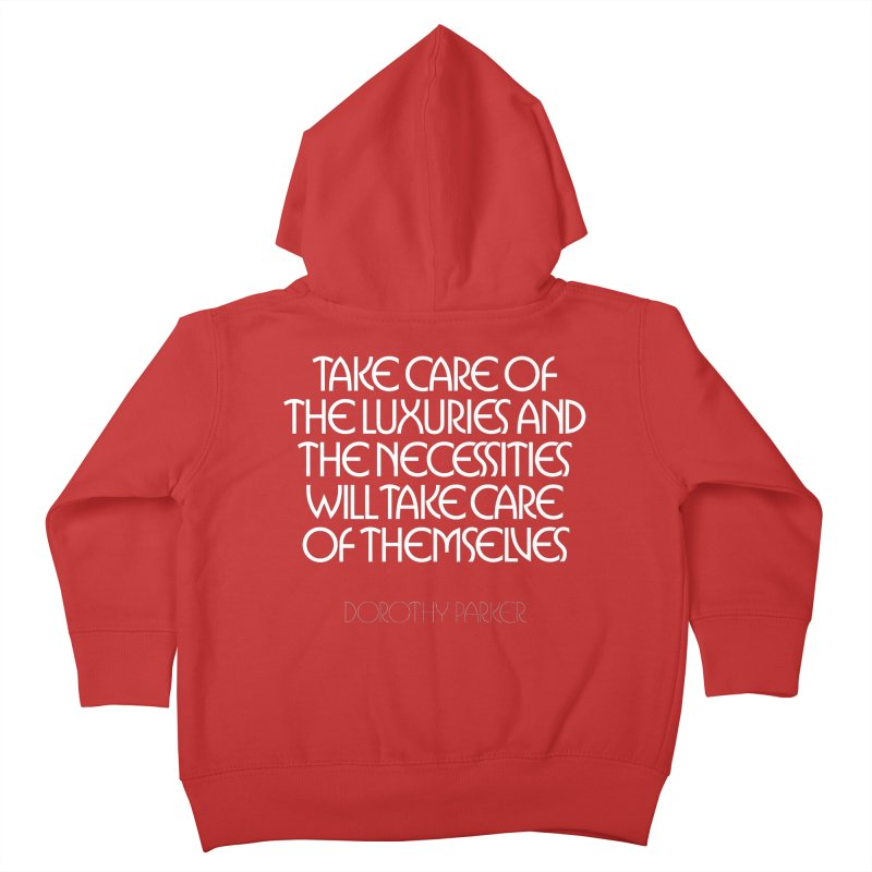 Take care of the luxuries... Kids Toddler Zip-Up Hoody by Brett Jordan's Artist Shop