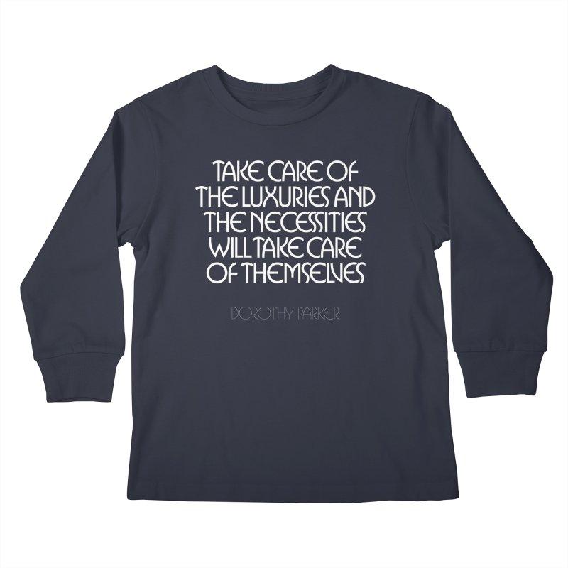 Take care of the luxuries... Kids Longsleeve T-Shirt by Brett Jordan's Artist Shop