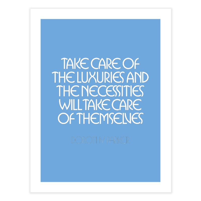 Take care of the luxuries... Home Fine Art Print by Brett Jordan's Artist Shop