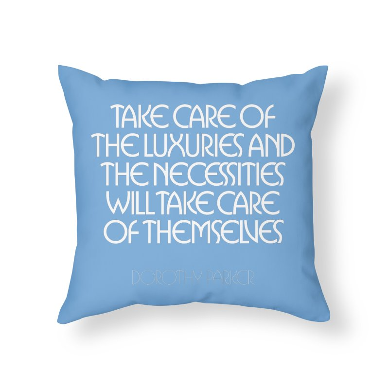 Take care of the luxuries... Home Throw Pillow by Brett Jordan's Artist Shop