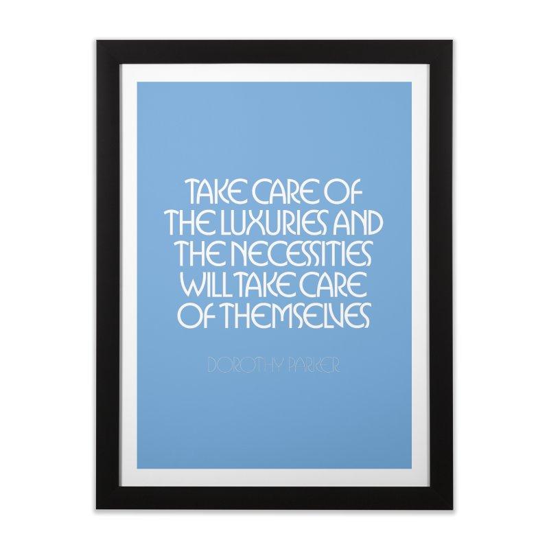 Take care of the luxuries... Home Framed Fine Art Print by Brett Jordan's Artist Shop