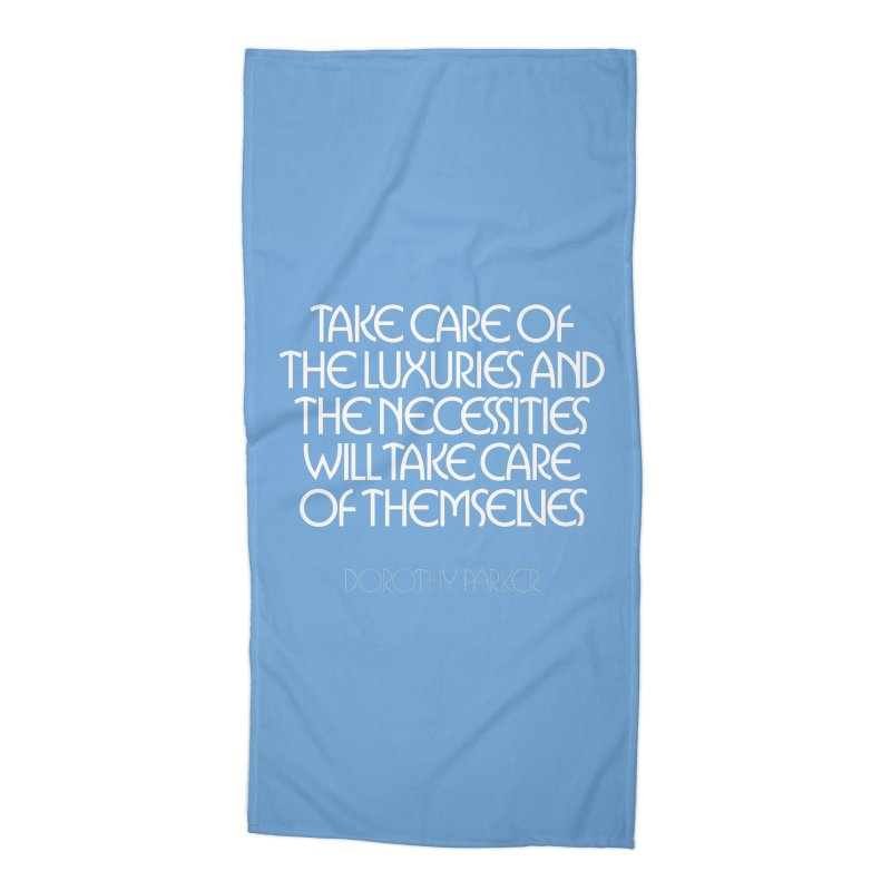 Take care of the luxuries... Accessories Beach Towel by Brett Jordan's Artist Shop