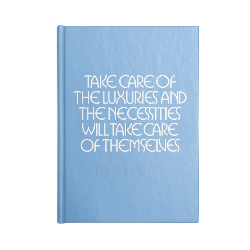 Take care of the luxuries... Accessories Lined Journal Notebook by Brett Jordan's Artist Shop