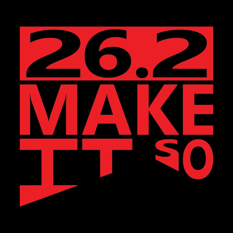 26.2 Make It So None  by brianamccarthy's Artist Shop