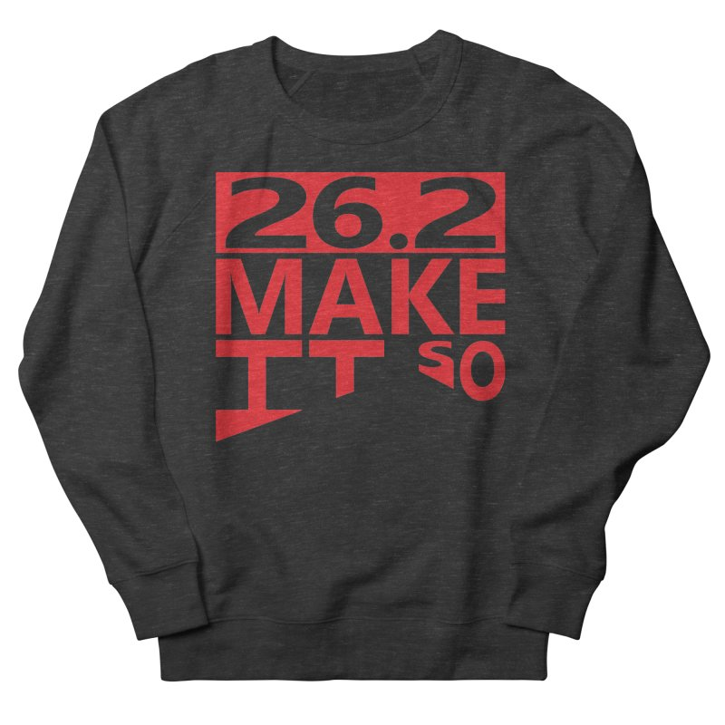 26.2 Make It So Men's Sweatshirt by brianamccarthy's Artist Shop
