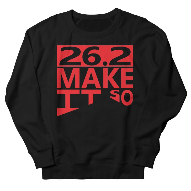 26.2 Make It So Men's Sweatshirt by brianamccarthy's Artist Shop