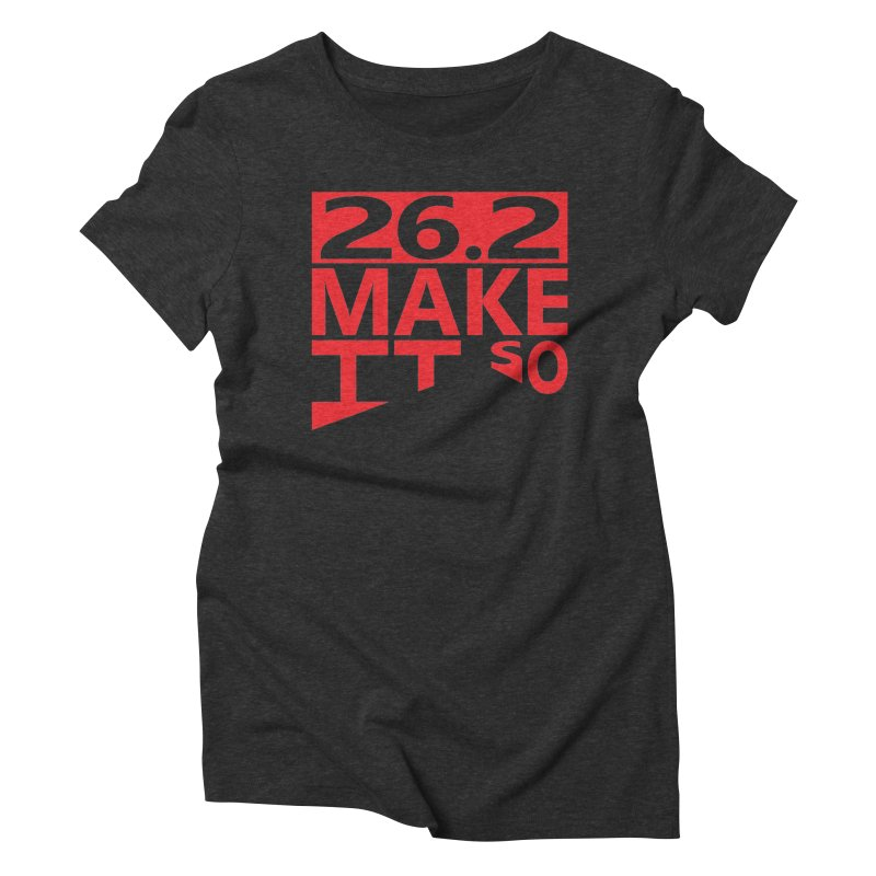 26.2 Make It So Women's Triblend T-Shirt by brianamccarthy's Artist Shop