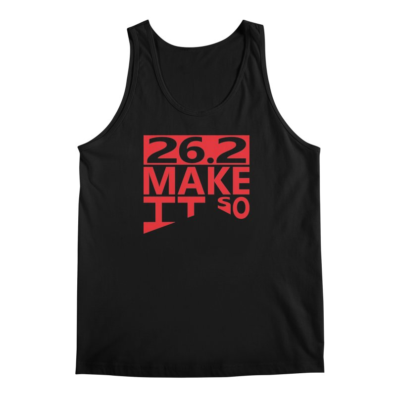 26.2 Make It So Men's Tank by brianamccarthy's Artist Shop
