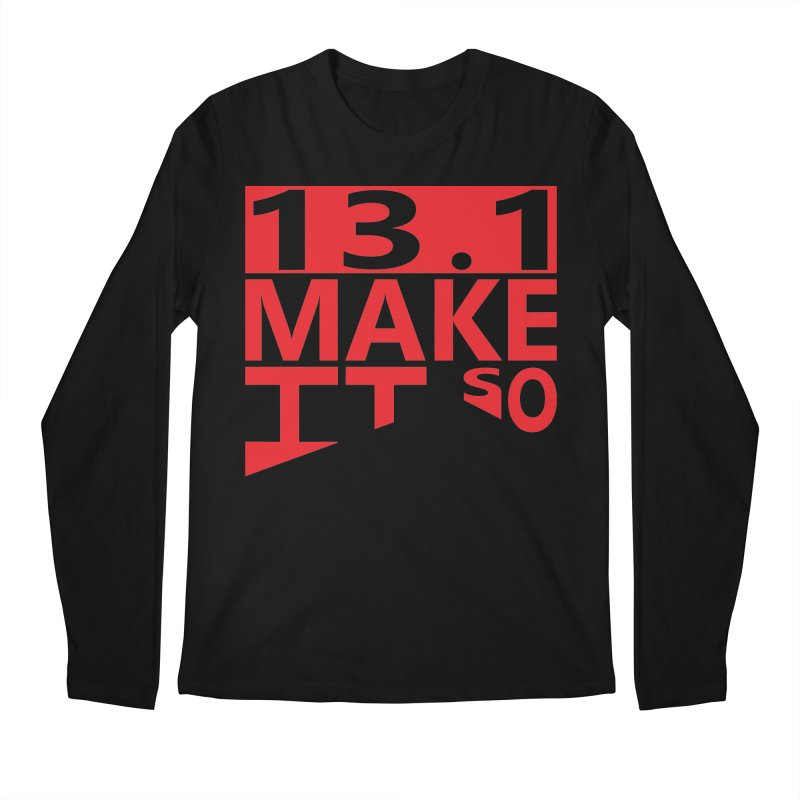 13.1 Make It So Men's Longsleeve T-Shirt by brianamccarthy's Artist Shop