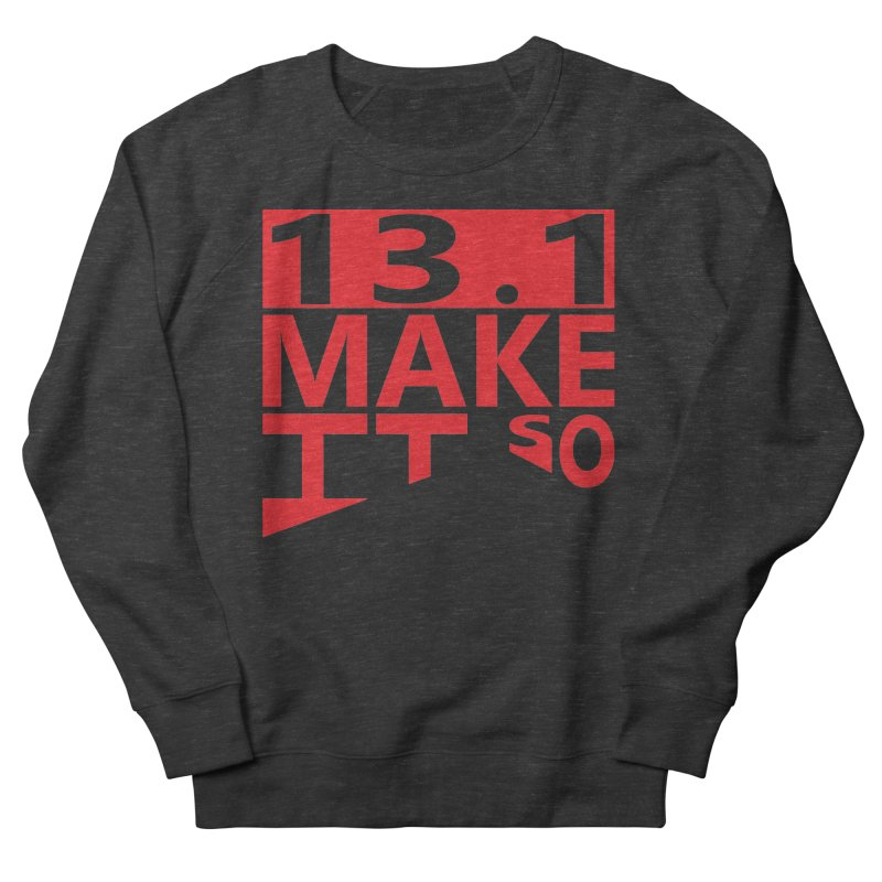 13.1 Make It So Women's Sweatshirt by brianamccarthy's Artist Shop
