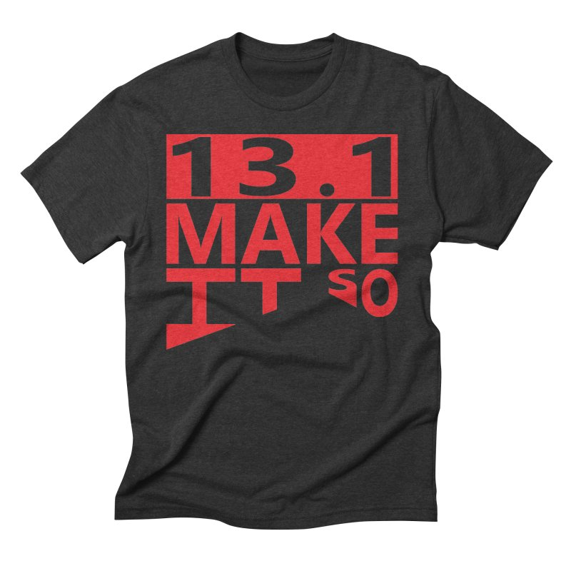 13.1 Make It So Men's Triblend T-shirt by brianamccarthy's Artist Shop