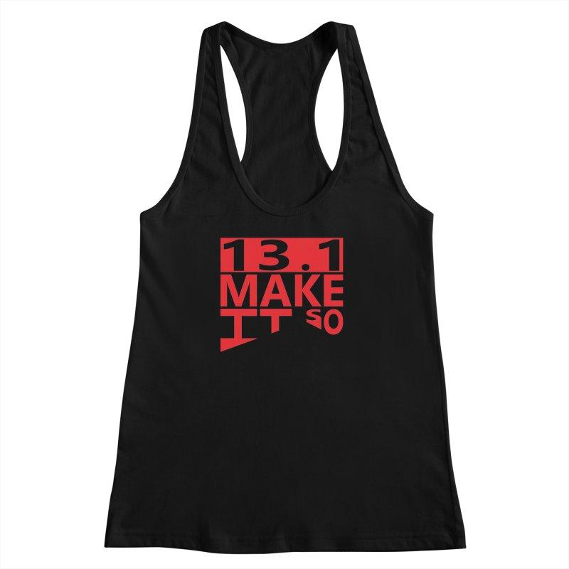 13.1 Make It So Women's Racerback Tank by brianamccarthy's Artist Shop