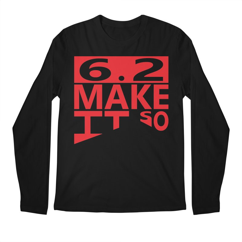 6.2 Make It So Men's Longsleeve T-Shirt by brianamccarthy's Artist Shop