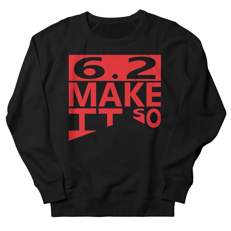 6.2 Make It So Men's Sweatshirt by brianamccarthy's Artist Shop