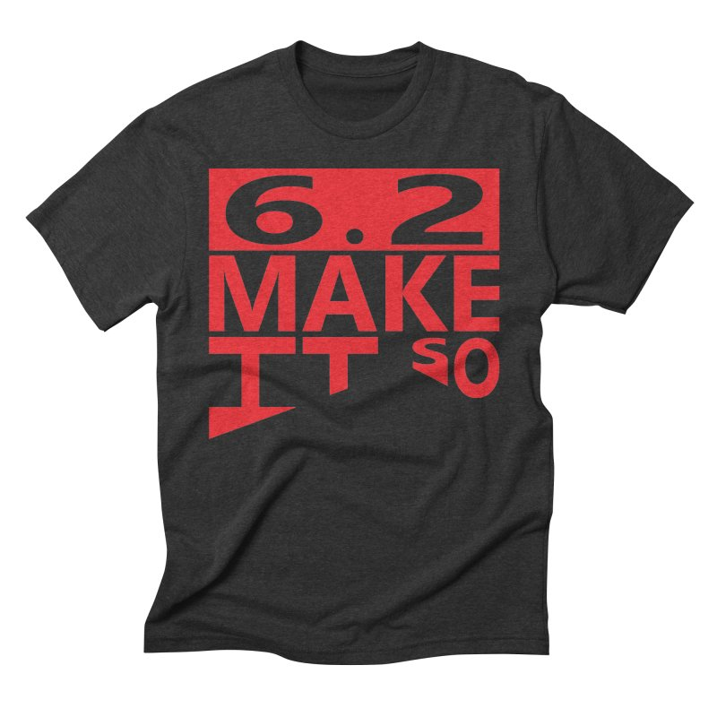 6.2 Make It So Men's Triblend T-shirt by brianamccarthy's Artist Shop