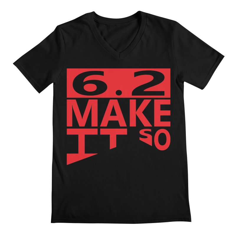 6.2 Make It So Men's V-Neck by brianamccarthy's Artist Shop