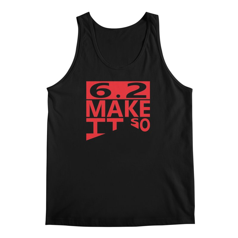 6.2 Make It So Men's Tank by brianamccarthy's Artist Shop