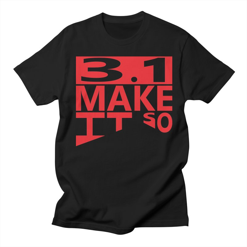 3.1 Make It So Men's T-Shirt by brianamccarthy's Artist Shop