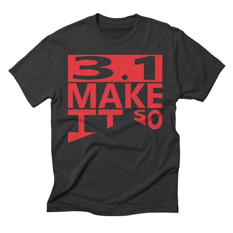 3.1 Make It So Men's Triblend T-shirt by brianamccarthy's Artist Shop