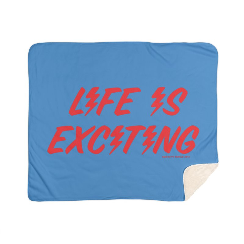 Life Is Exciting (Classic) Home Blanket by Smokey's Tangle