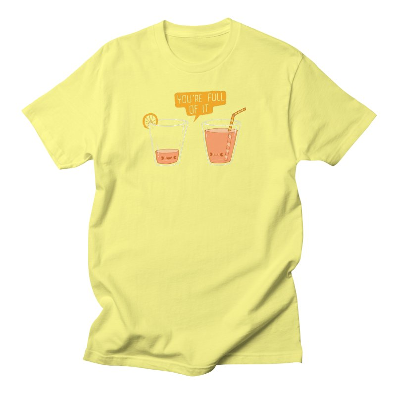 Full of It Women's Unisex T-Shirt by Brian Cook