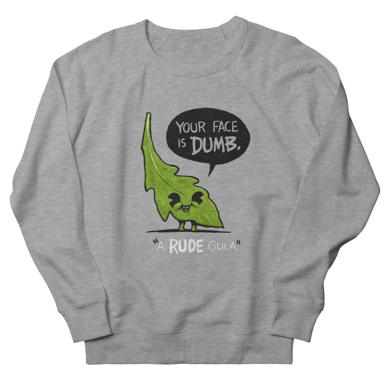 a-RUDE-gula Men's French Terry Sweatshirt by Brian Cook