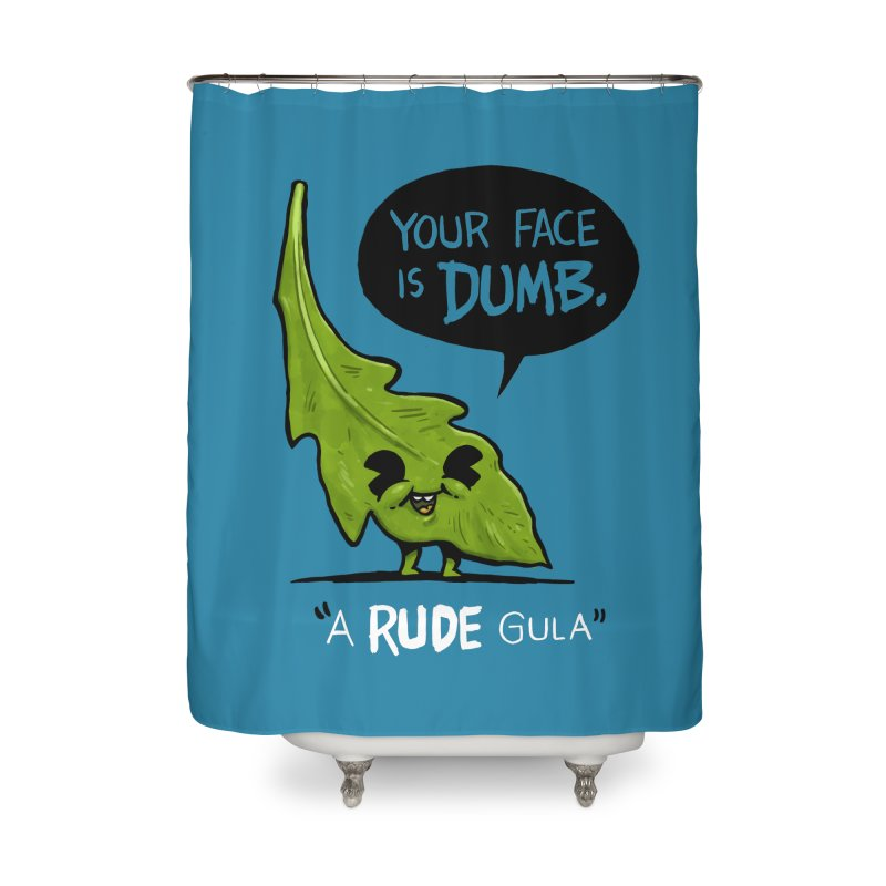 a-RUDE-gula Home Shower Curtain by Brian Cook