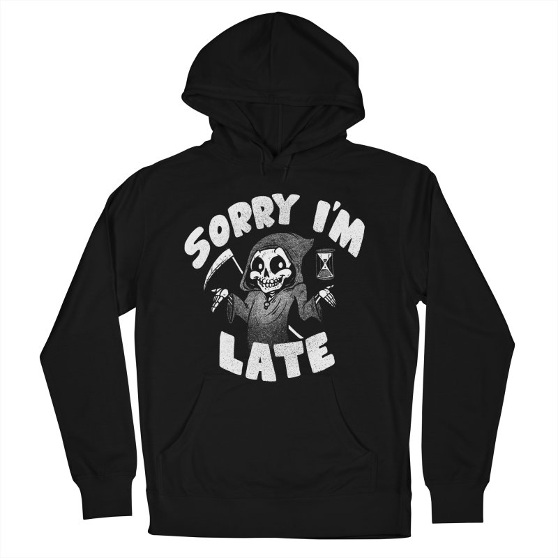 Sorry I'm Late Women's French Terry Pullover Hoody by Brian Cook