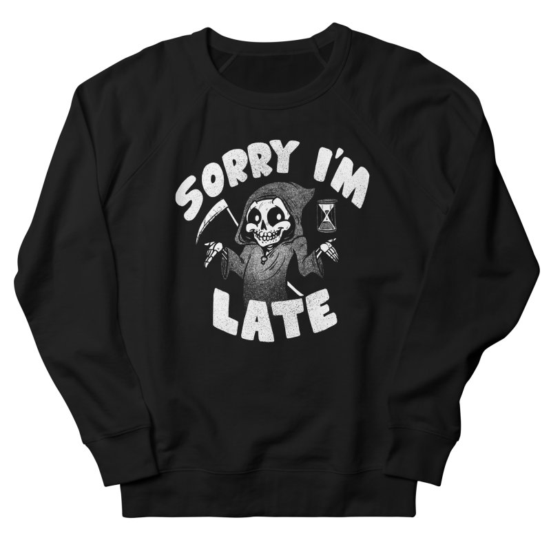 Sorry I'm Late Women's French Terry Sweatshirt by Brian Cook