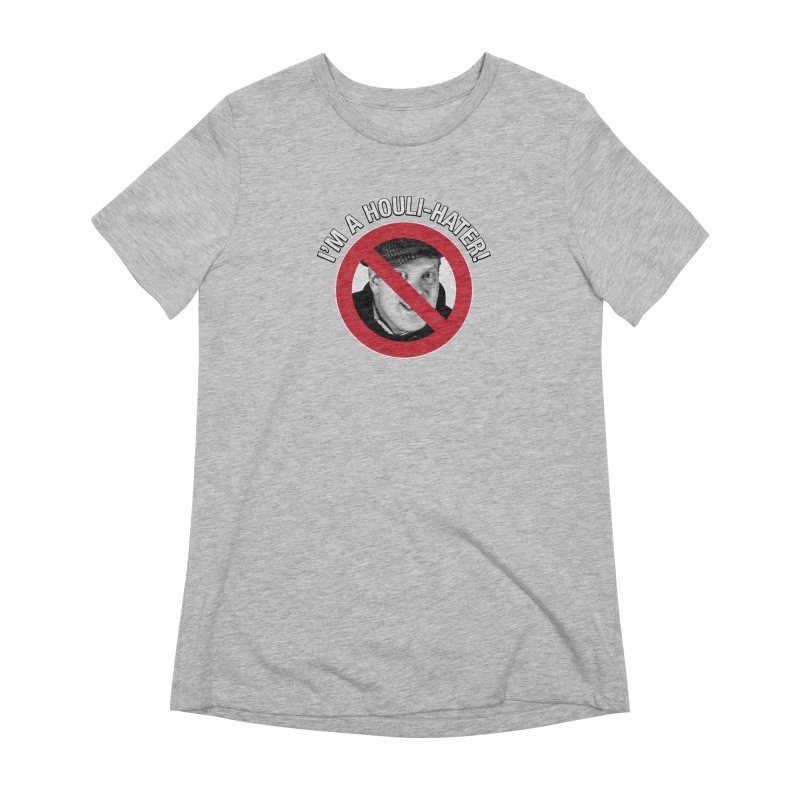 Houli Hater Women's Extra Soft T-Shirt by Brian Harms