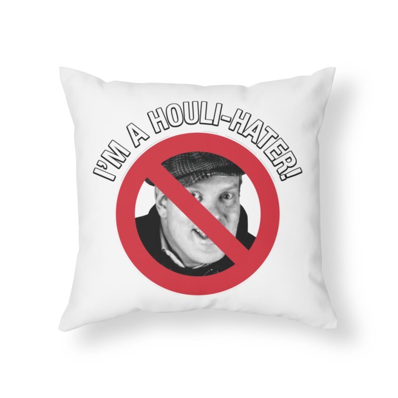 Houli Hater Home Throw Pillow by Brian Harms