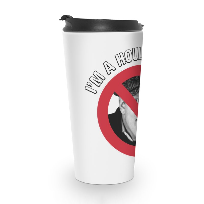 Houli Hater Accessories Travel Mug by Brian Harms