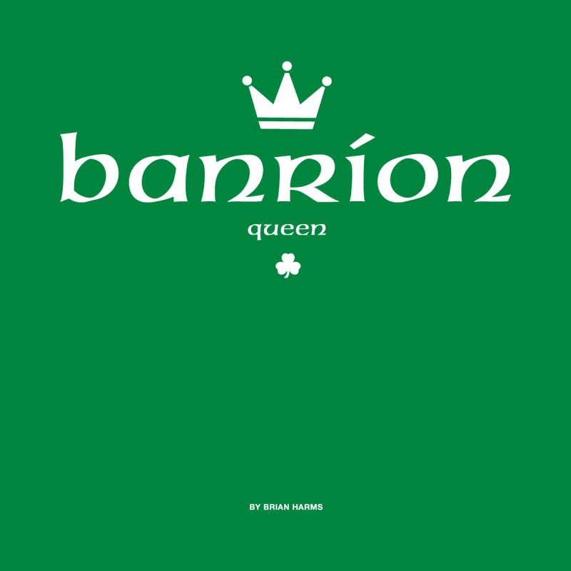 Irish Language Queen Women's T-Shirt by Brian Harms