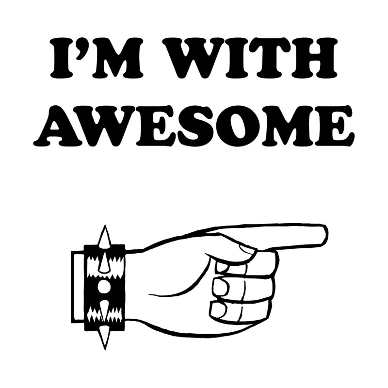 I'm With Awesome by brianmcl's Artist Shop