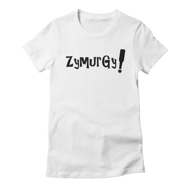 Zymurgy! (black text) Women's Fitted T-Shirt by Brian's Belly: Be The Beer