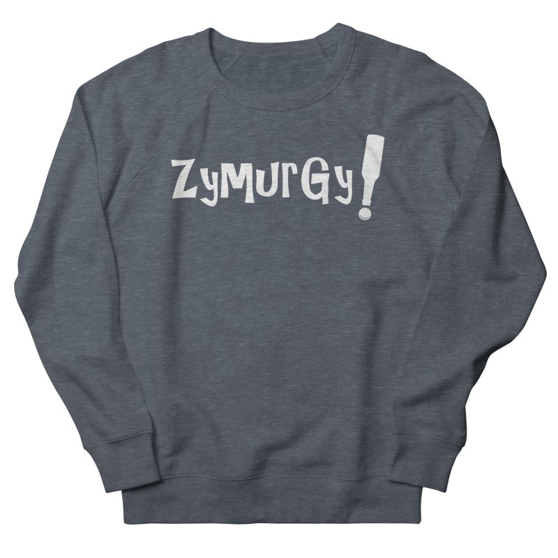 Zymurgy! (white text) Women's French Terry Sweatshirt by Brian's Belly: Be The Beer