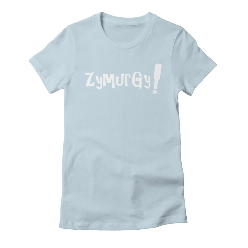 Zymurgy! (white text) Women's Fitted T-Shirt by Brian's Belly: Be The Beer