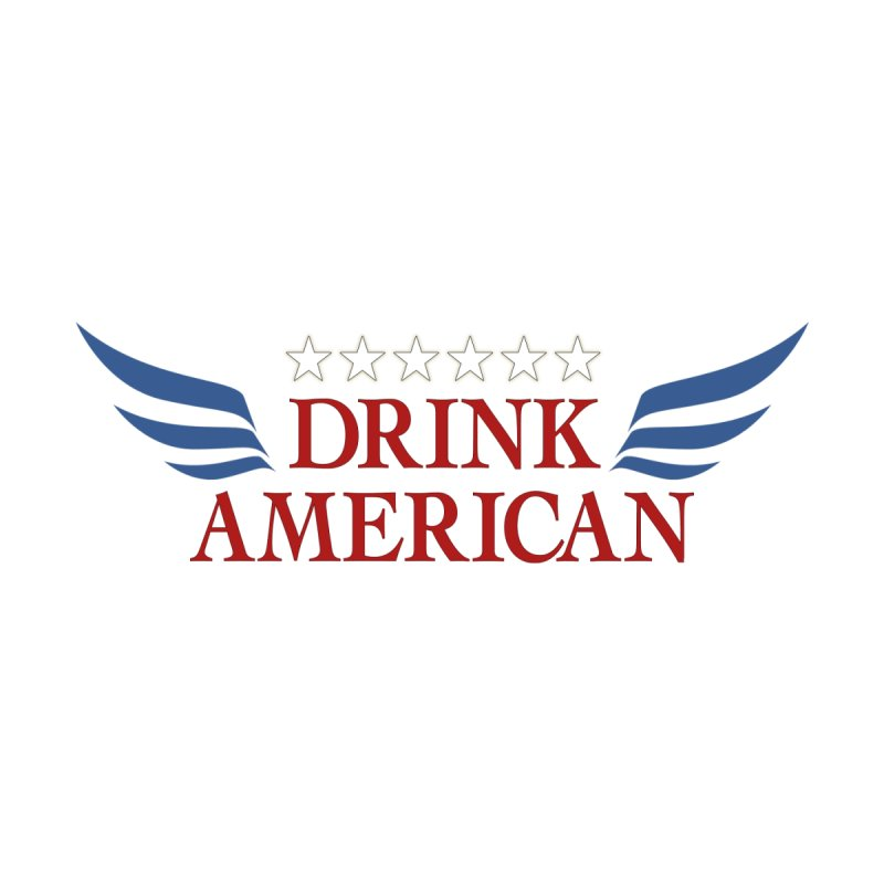 Drink American   by Brian's Belly: Be The Beer