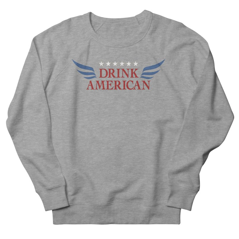 Drink American Women's French Terry Sweatshirt by Brian's Belly: Be The Beer