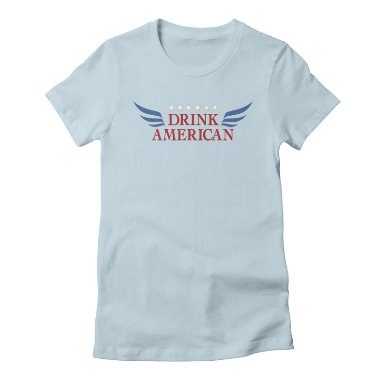 Drink American Women's T-Shirt by Brian's Belly: Be The Beer