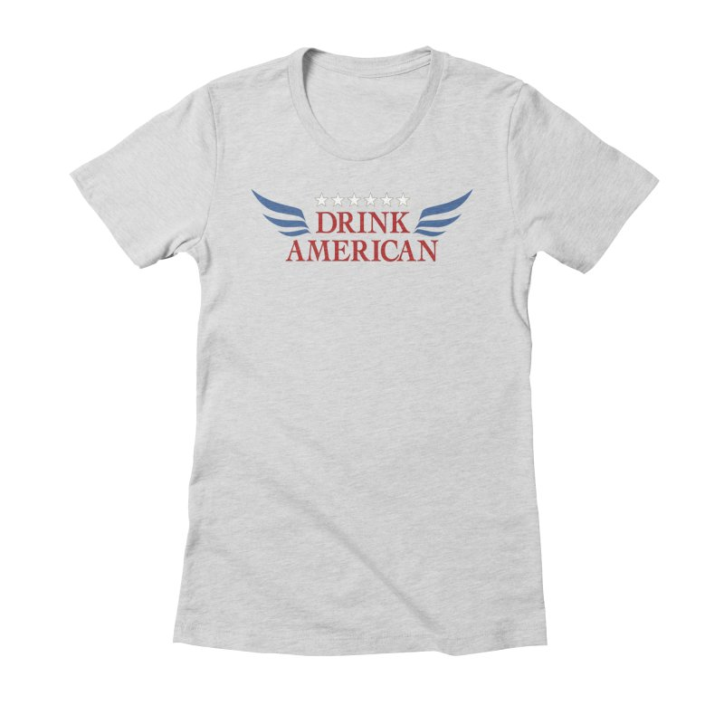 Drink American Women's Fitted T-Shirt by Brian's Belly: Be The Beer