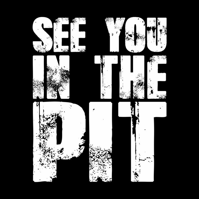 see you in the pit None  by Brimstone Designs