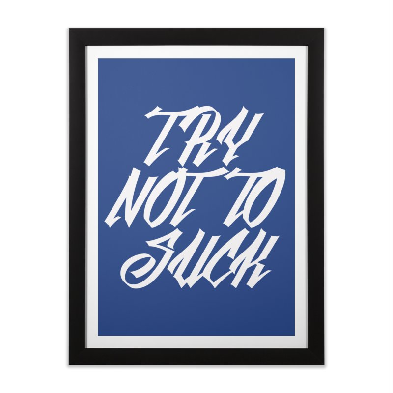 don't suck Home Framed Fine Art Print by Brimstone Designs