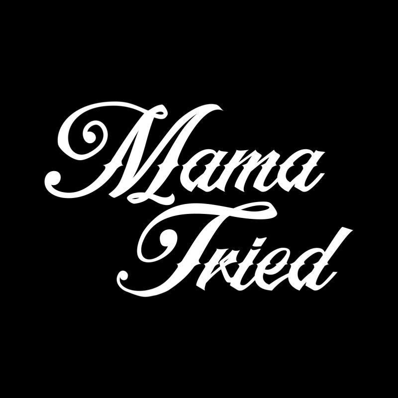 mama tried by Brimstone Designs
