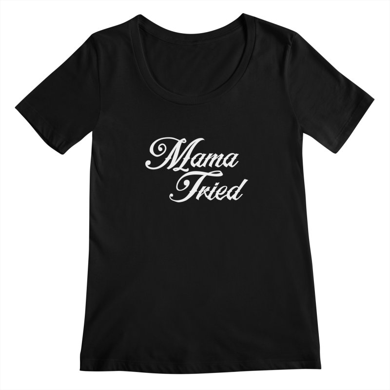 mama tried Women's Scoopneck by Brimstone Designs
