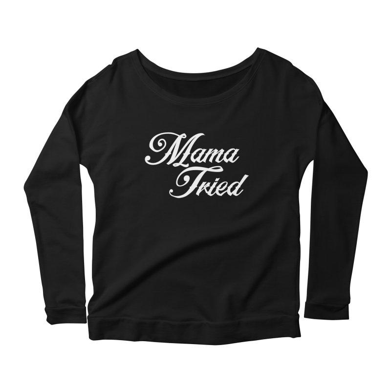 mama tried Women's Longsleeve Scoopneck  by Brimstone Designs