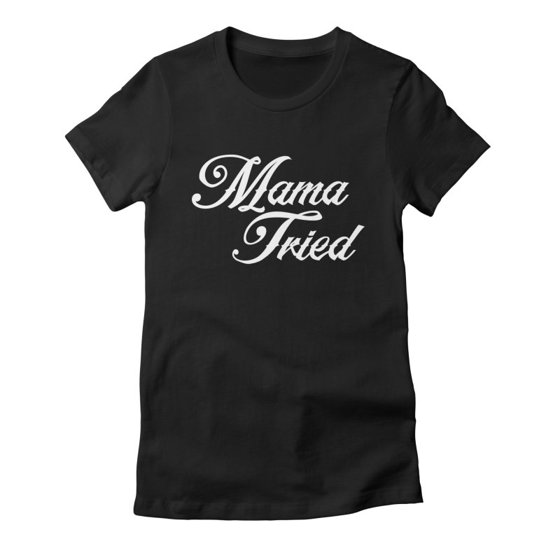 mama tried Women's Fitted T-Shirt by Brimstone Designs